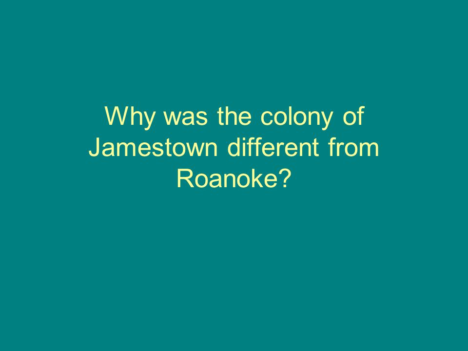 Why was the colony of Jamestown different from Roanoke?