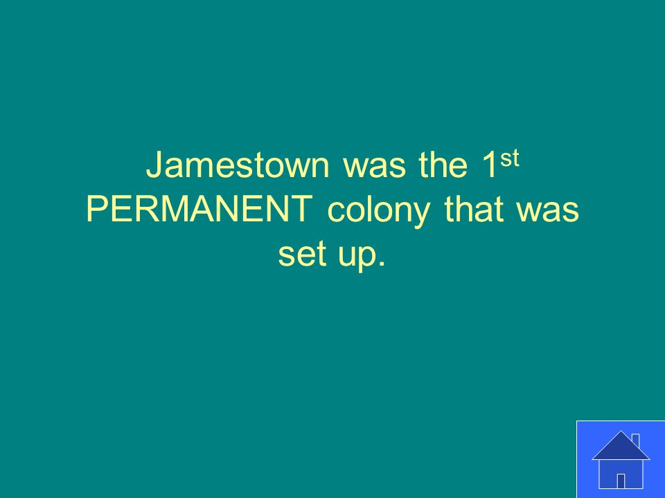 Jamestown was the 1 st PERMANENT colony that was set up.