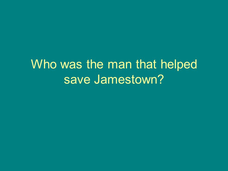 Who was the man that helped save Jamestown?