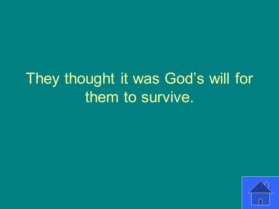 They thought it was God's will for them to survive.