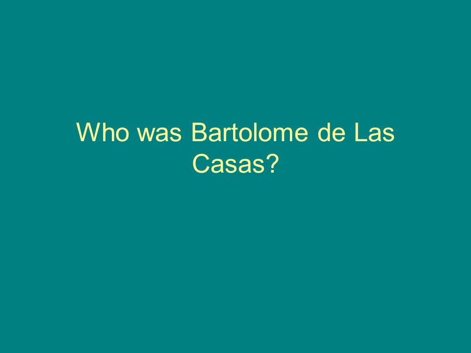 Who was Bartolome de Las Casas?