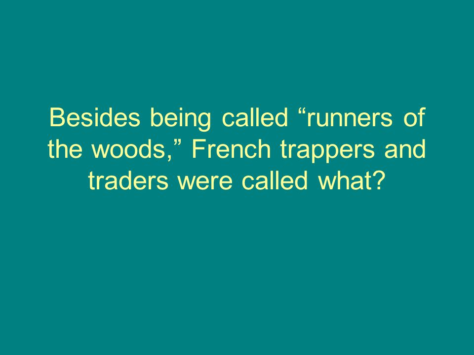 "Besides being called ""runners of the woods,"" French trappers and traders were called what?"