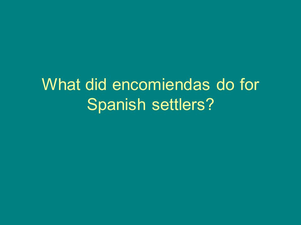 What did encomiendas do for Spanish settlers?