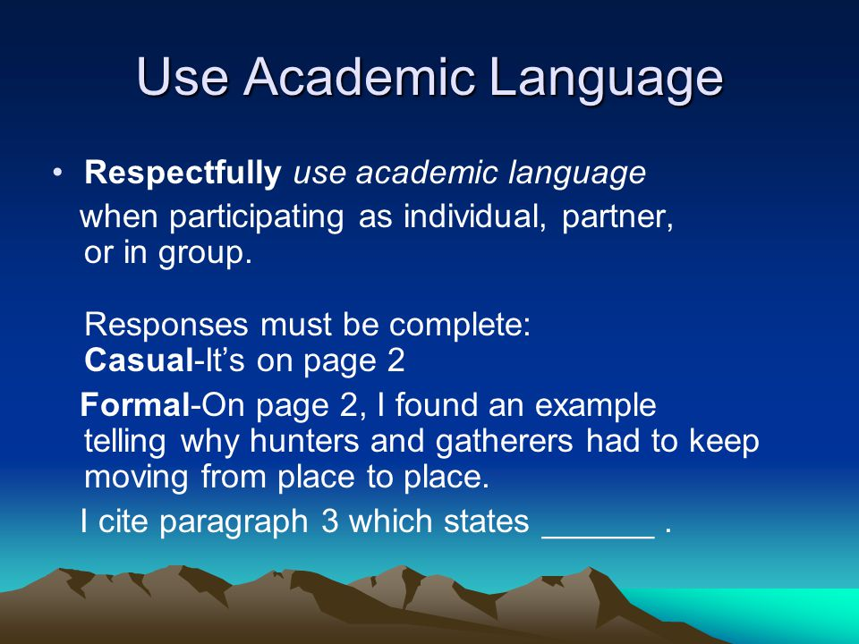 Use Academic Language Respectfully use academic language when participating as individual, partner, or in group.