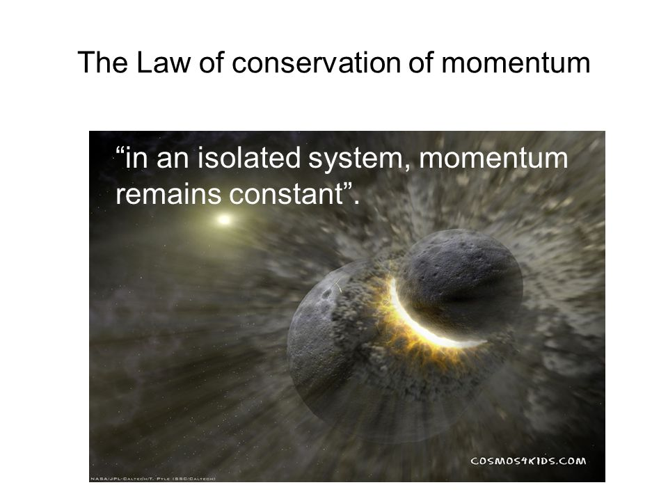 The Law of conservation of momentum in an isolated system, momentum remains constant .
