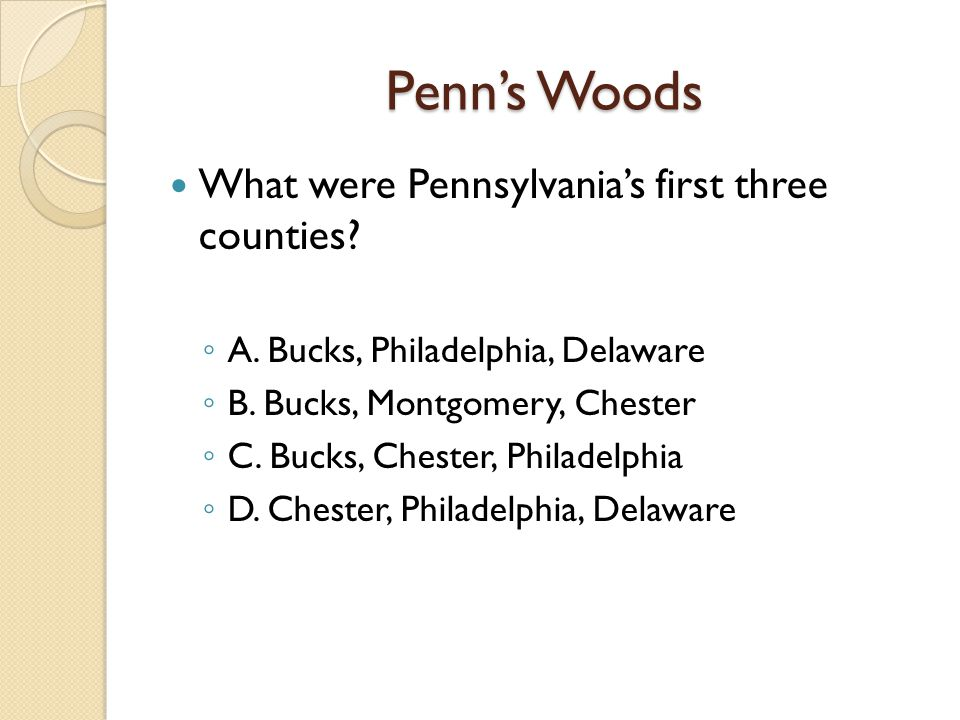 Penn's Woods What were Pennsylvania's first three counties.