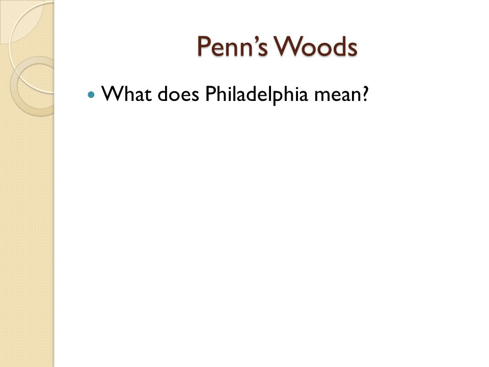 Penn's Woods How does the name Philadelphia reflect William Penn's beliefs.