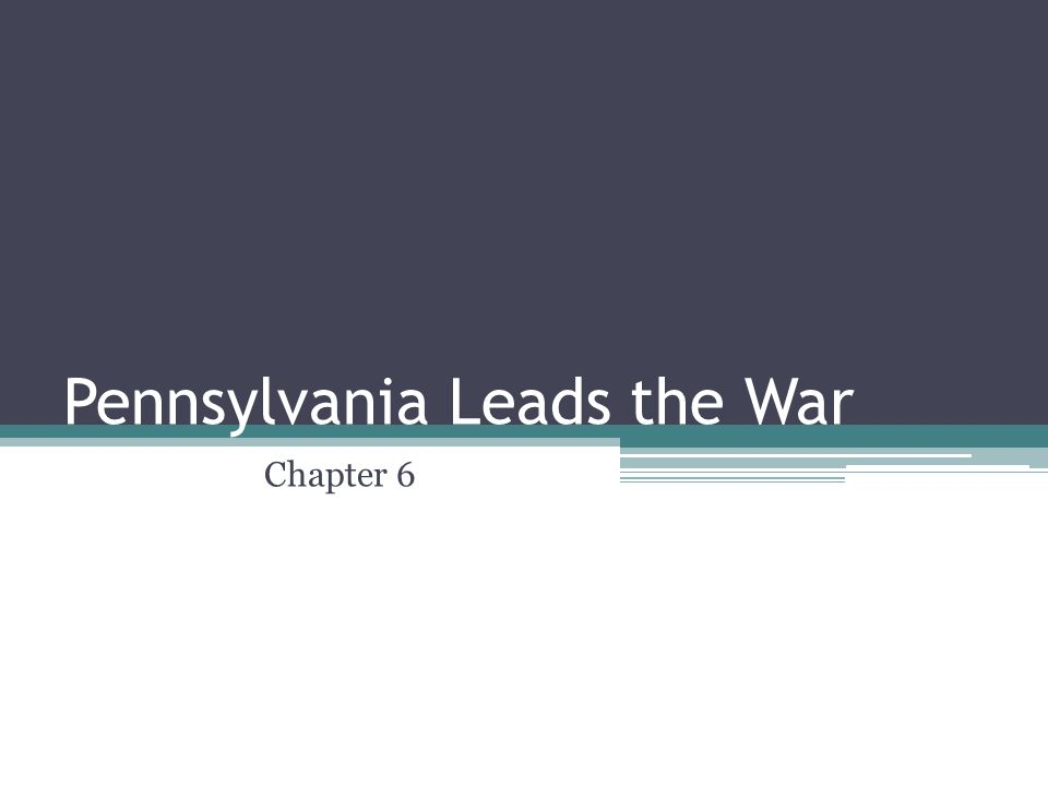Pennsylvania Leads the War Chapter 6