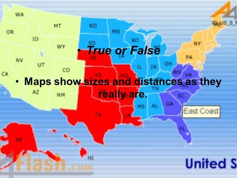 True or False Maps show sizes and distances as they really are.