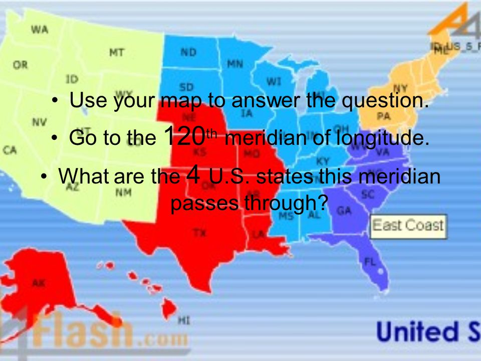 Use your map to answer the question. Go to the 120 th meridian of longitude. What are the 4 U.S. states this meridian passes through?
