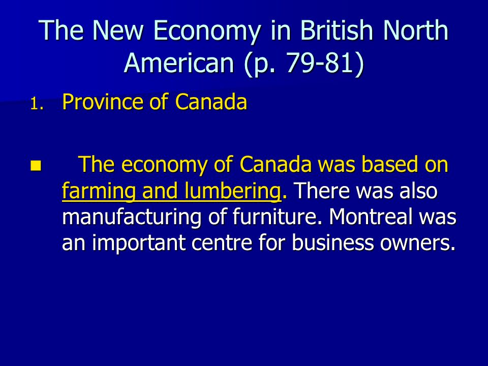The New Economy in British North American (p. 79-81) 1. Province of Canada The economy of Canada was based on farming and lumbering. There was also ma