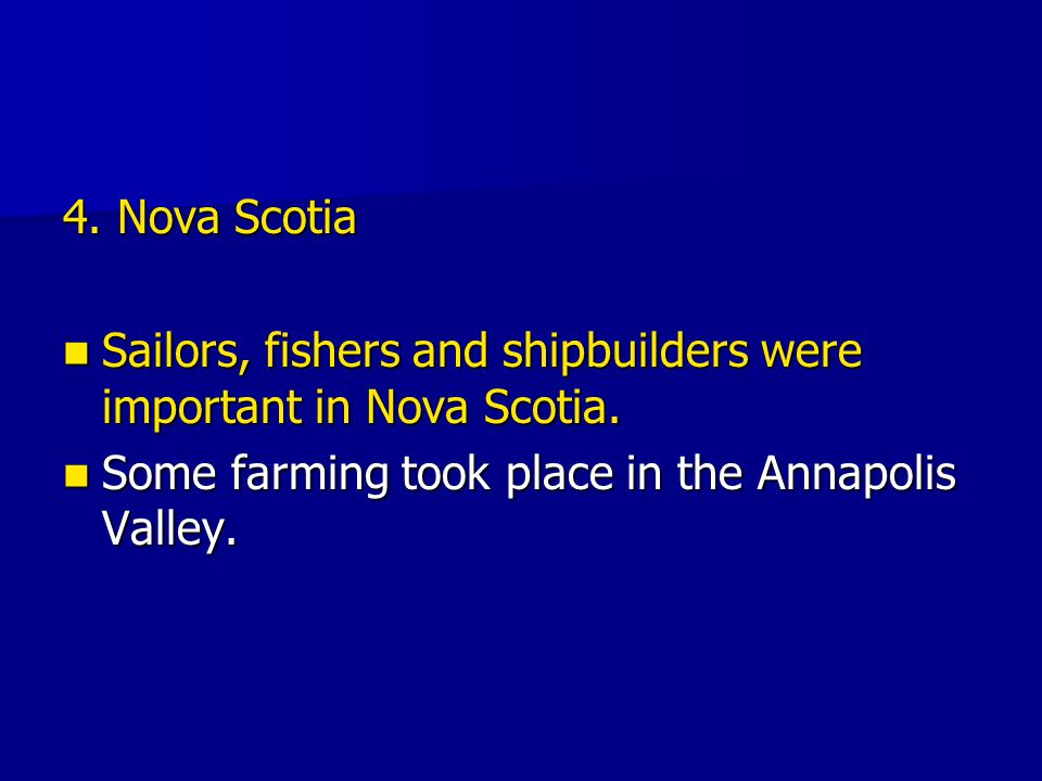 4. Nova Scotia Sailors, fishers and shipbuilders were important in Nova Scotia. Sailors, fishers and shipbuilders were important in Nova Scotia. Some