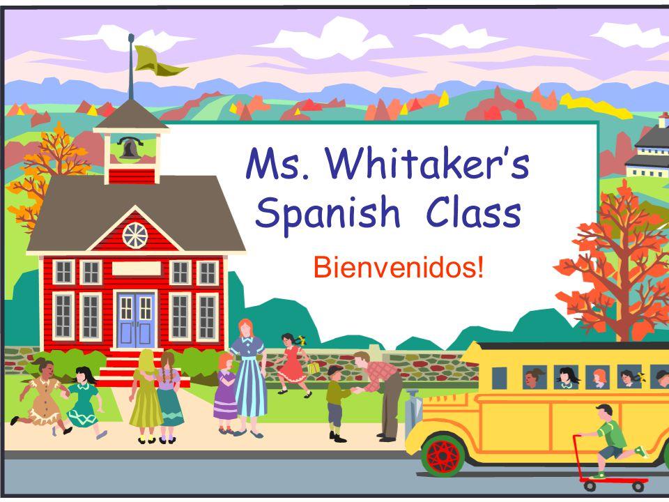 Ms. Whitaker's Spanish Class Bienvenidos!