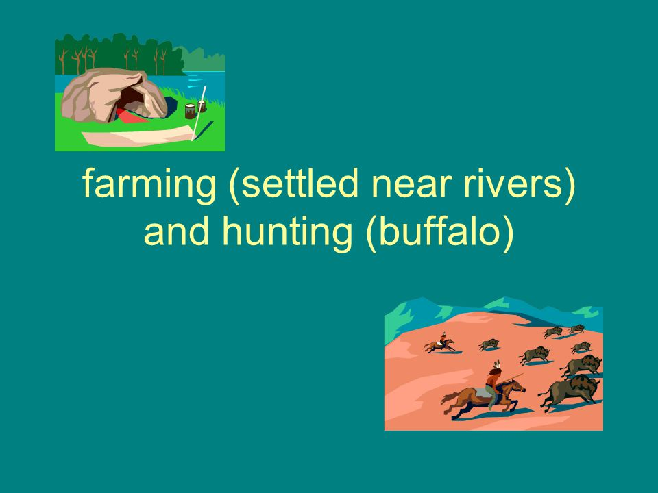 farming (settled near rivers) and hunting (buffalo)