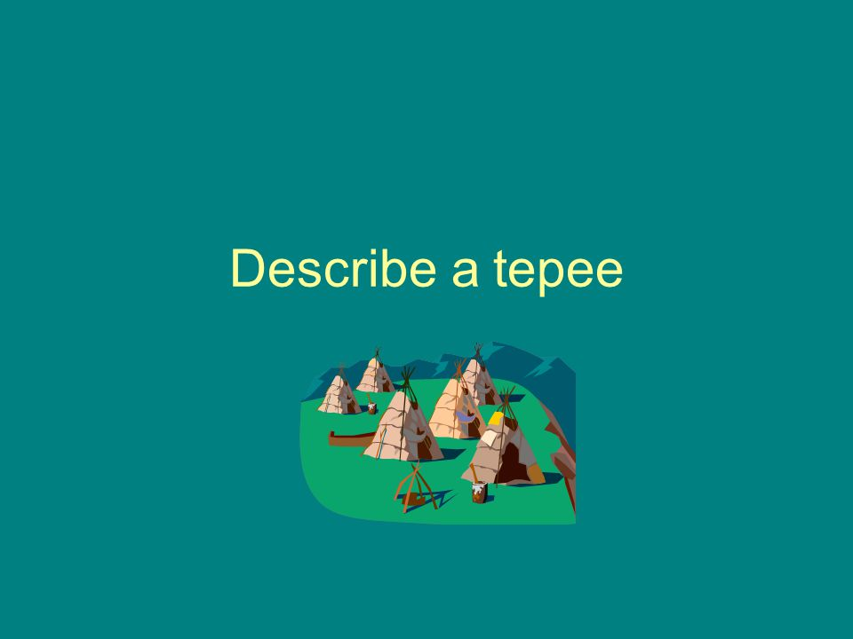 Describe a tepee