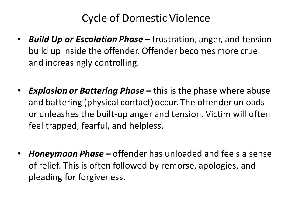 Cycle of Domestic Violence Build Up or Escalation Phase – frustration, anger, and tension build up inside the offender.