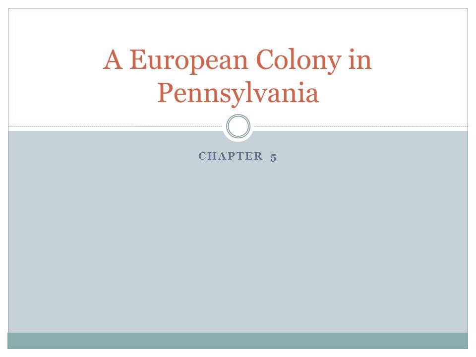CHAPTER 5 A European Colony in Pennsylvania