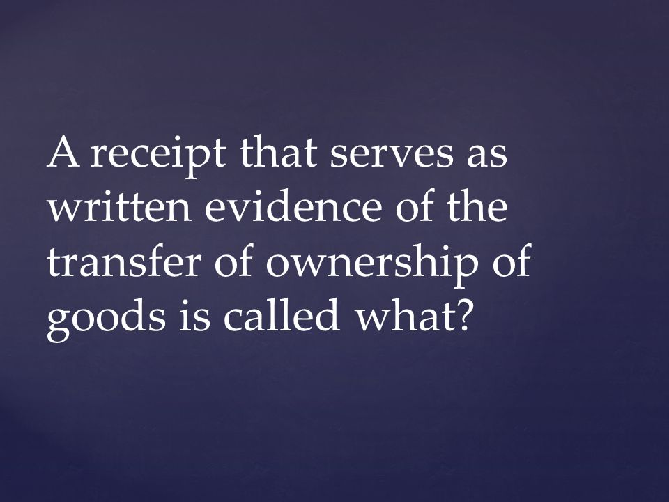 A receipt that serves as written evidence of the transfer of ownership of goods is called what?