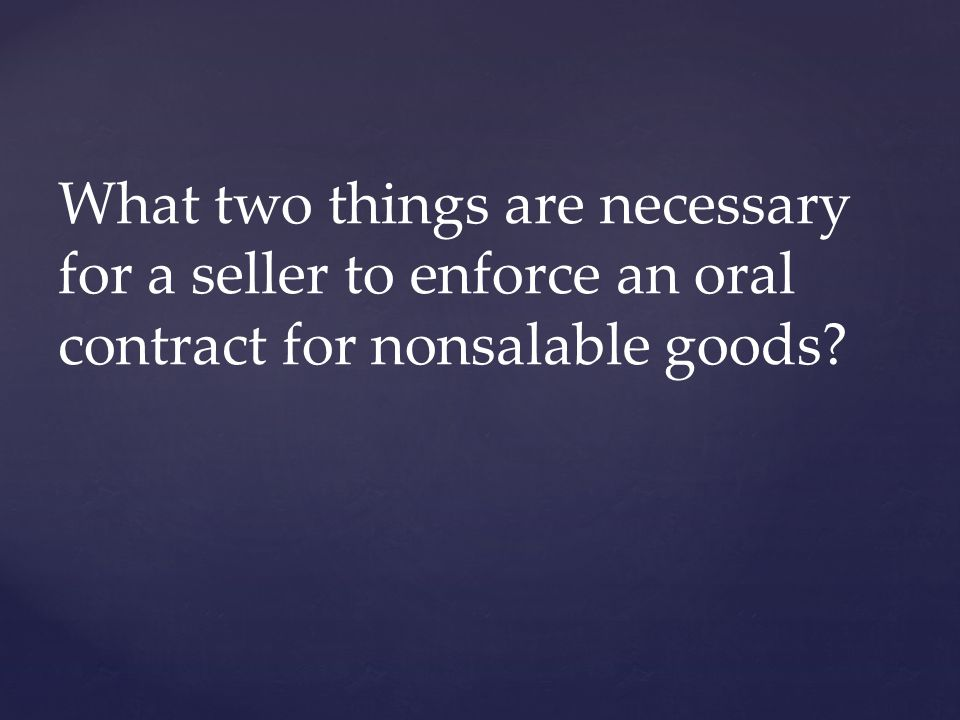 What two things are necessary for a seller to enforce an oral contract for nonsalable goods?
