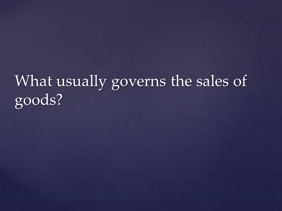 What usually governs the sales of goods?