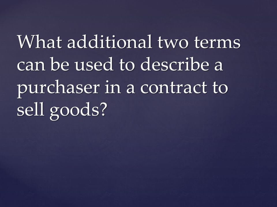 What additional two terms can be used to describe a purchaser in a contract to sell goods?