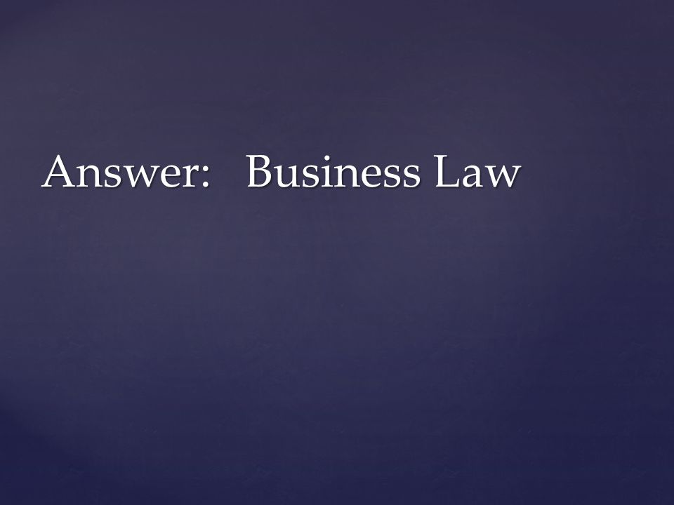 Answer: Business Law