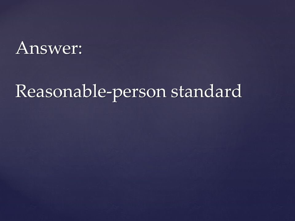 Answer: Reasonable-person standard