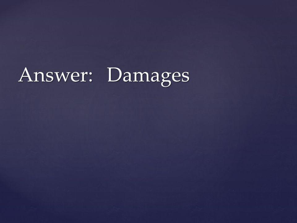 Answer:Damages