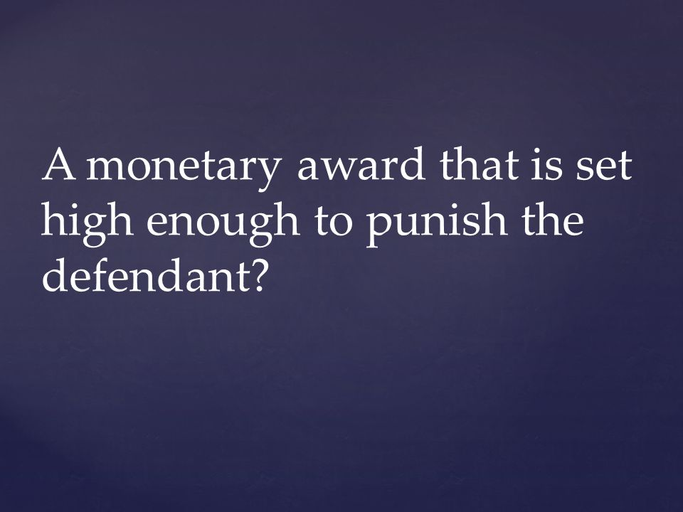 A monetary award that is set high enough to punish the defendant?