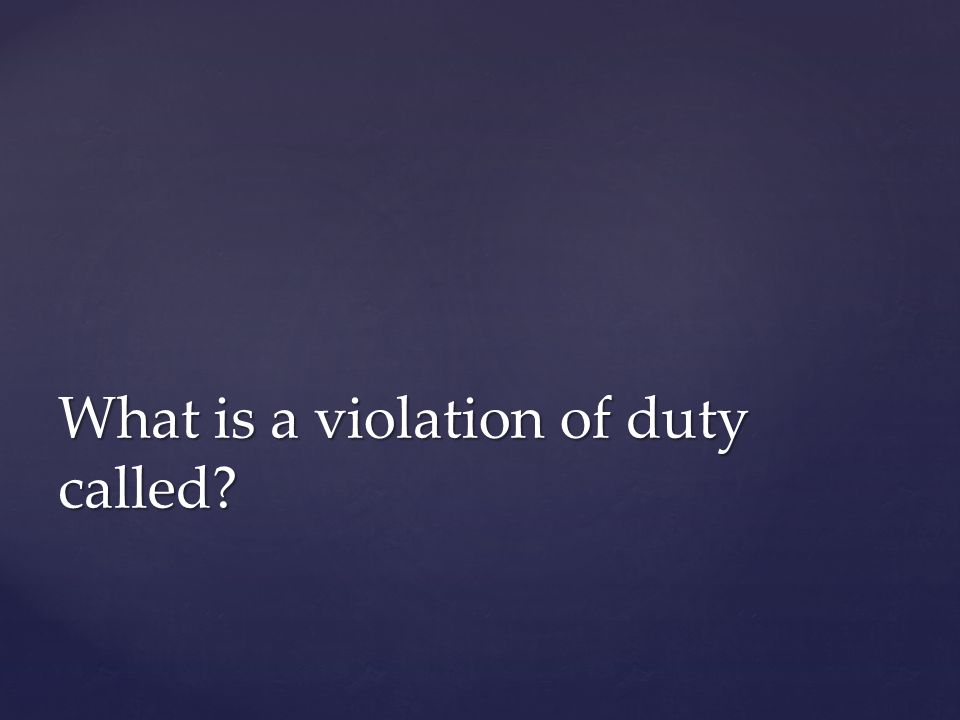 What is a violation of duty called?