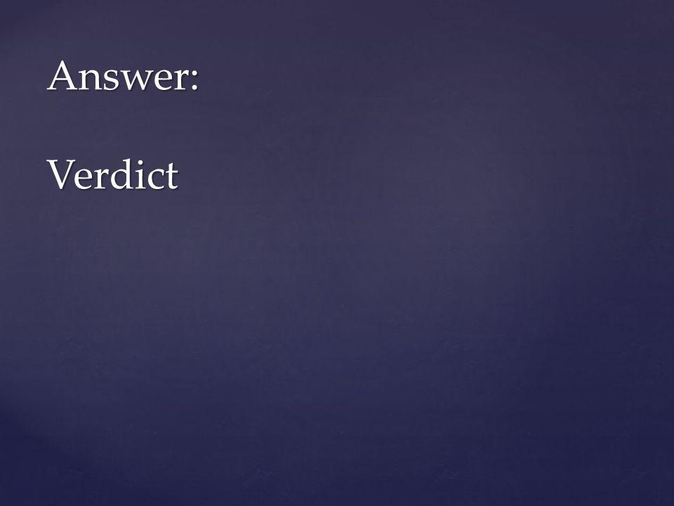 Answer: Verdict