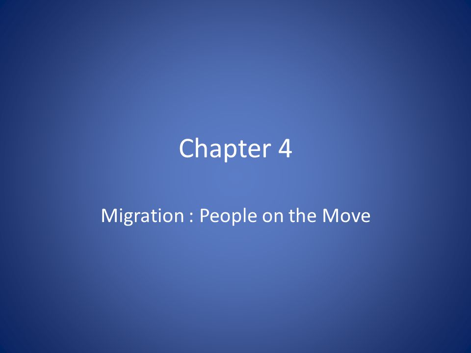 Chapter 4 Migration : People on the Move