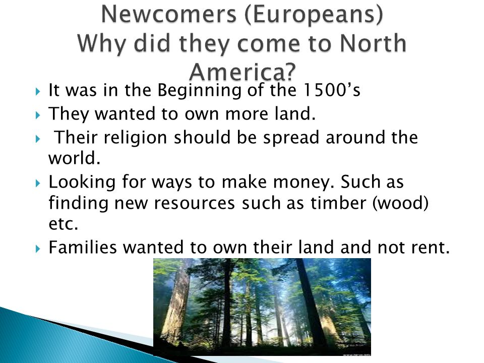  It was in the Beginning of the 1500's  They wanted to own more land.