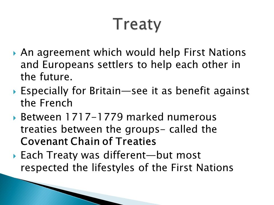  An agreement which would help First Nations and Europeans settlers to help each other in the future.