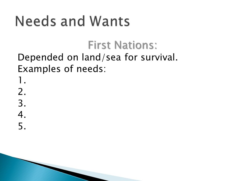First Nations: Depended on land/sea for survival. Examples of needs: 1. 2. 3. 4. 5.