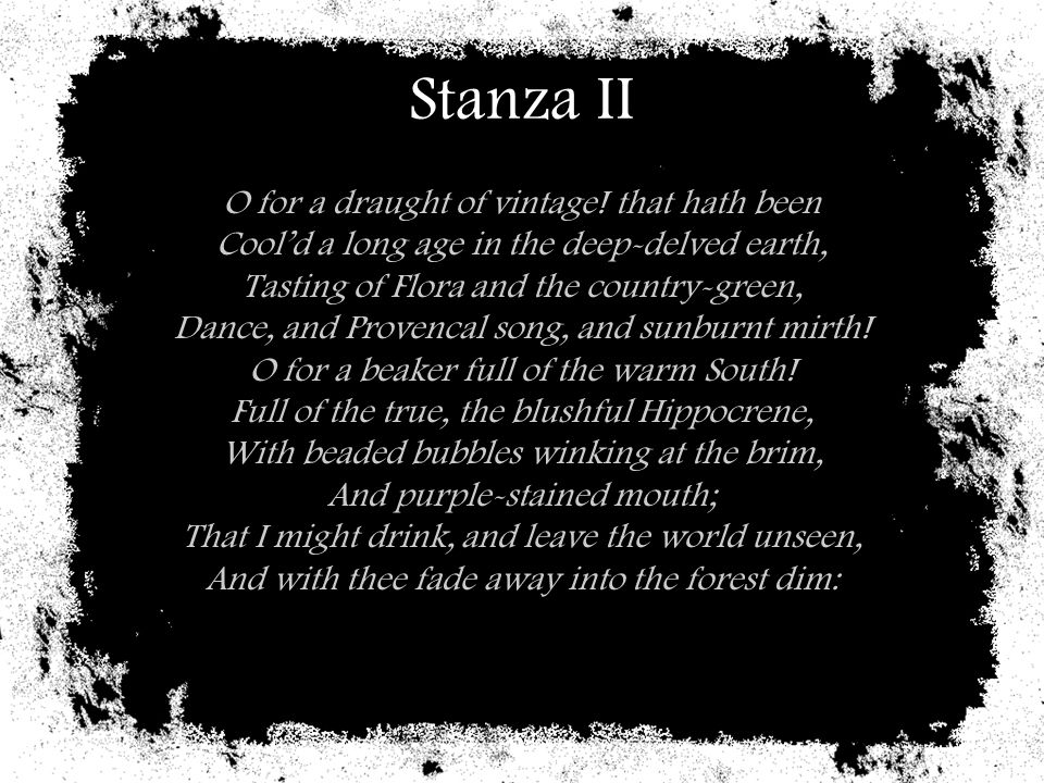Stanza II Analysis Unlike the pain felt in the first stanza here we see Keats attempting to escape reality and move to a more fanciful world.