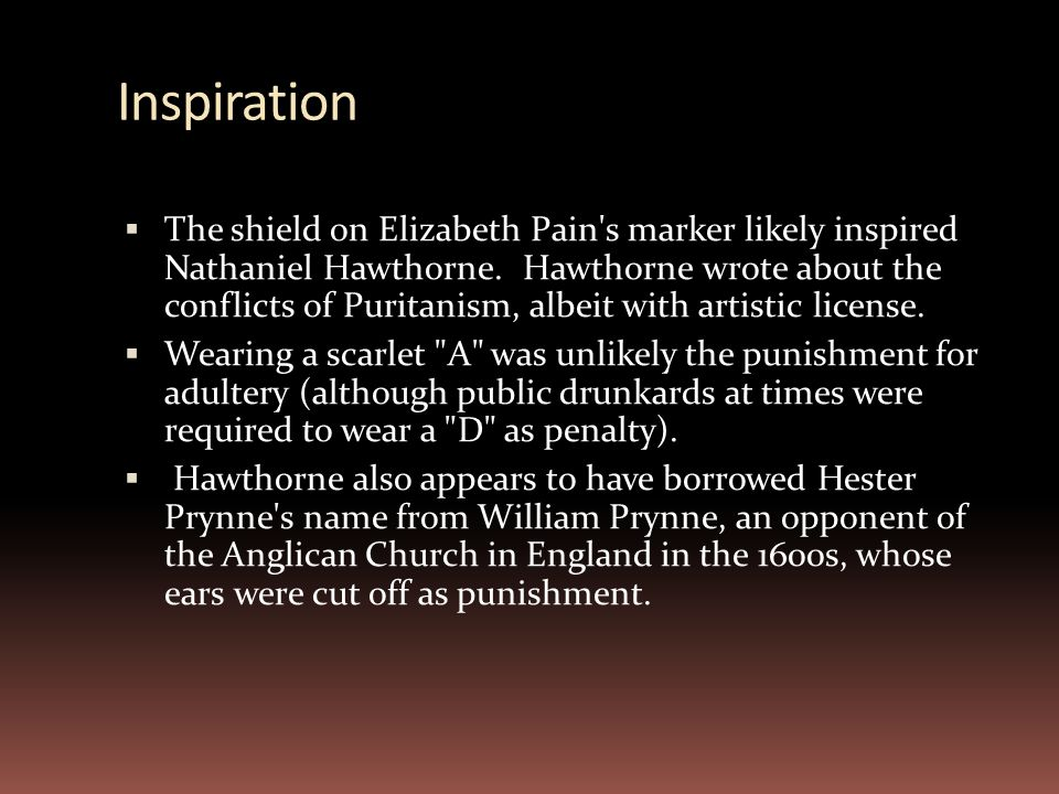 Inspiration  The shield on Elizabeth Pain's marker likely inspired Nathaniel Hawthorne. Hawthorne wrote about the conflicts of Puritanism, albeit wit