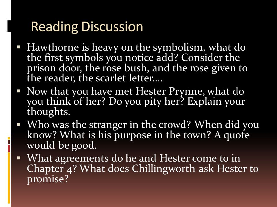 Reading Discussion  Hawthorne is heavy on the symbolism, what do the first symbols you notice add? Consider the prison door, the rose bush, and the r