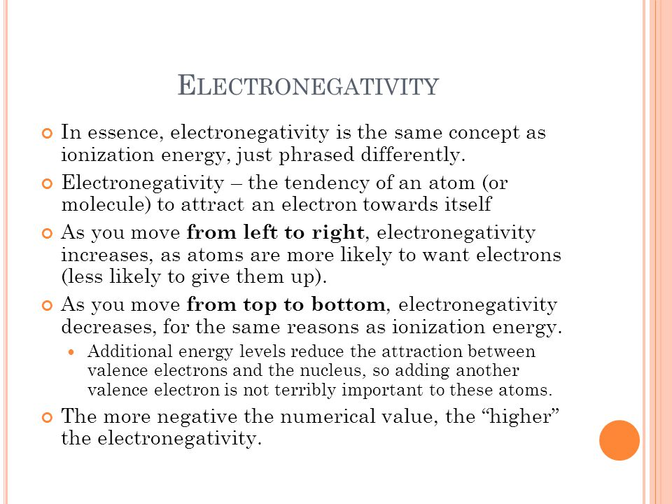E LECTRONEGATIVITY In essence, electronegativity is the same concept as ionization energy, just phrased differently.