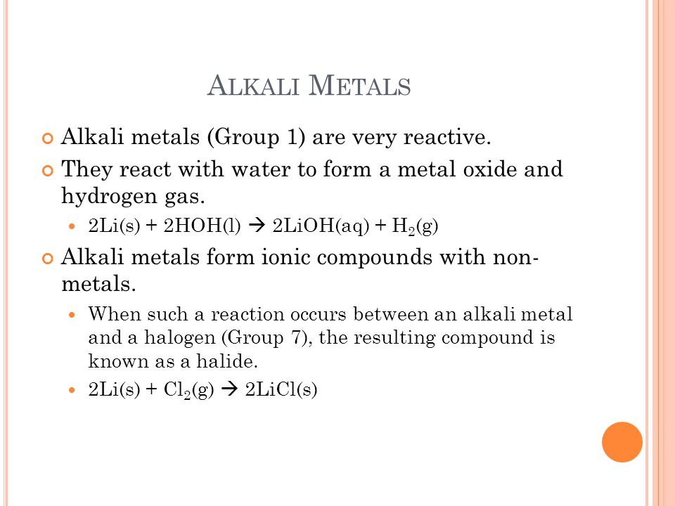 A LKALI M ETALS Alkali metals (Group 1) are very reactive.