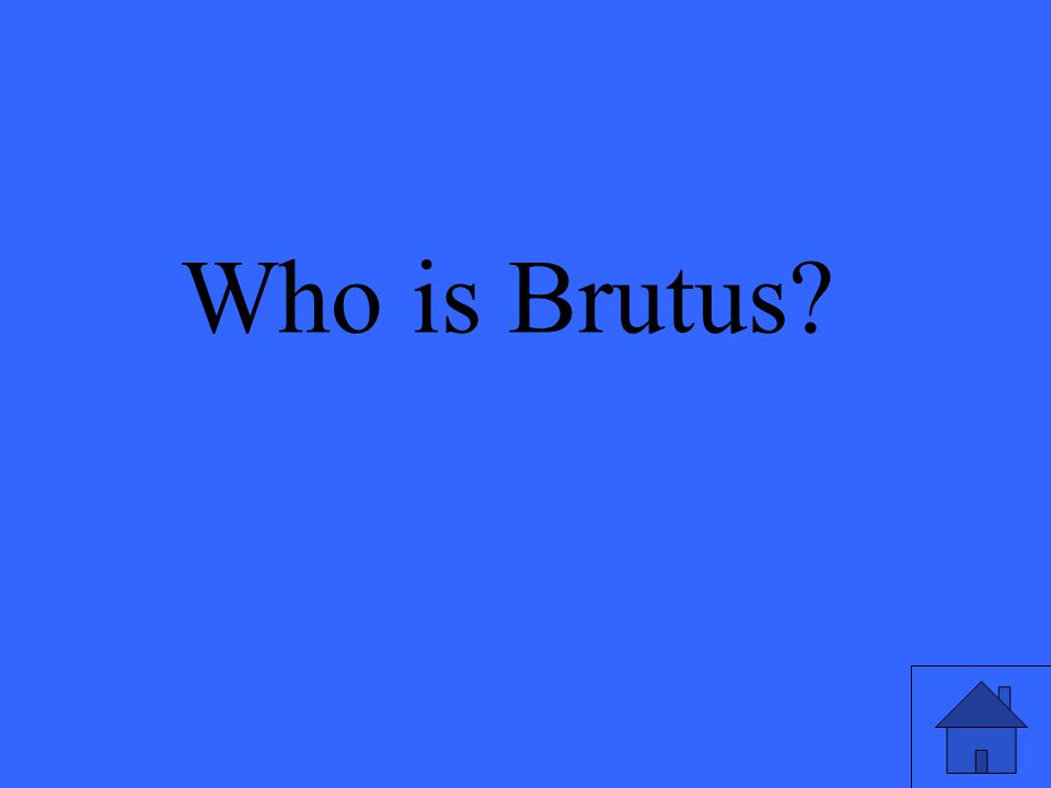 Who is Brutus?
