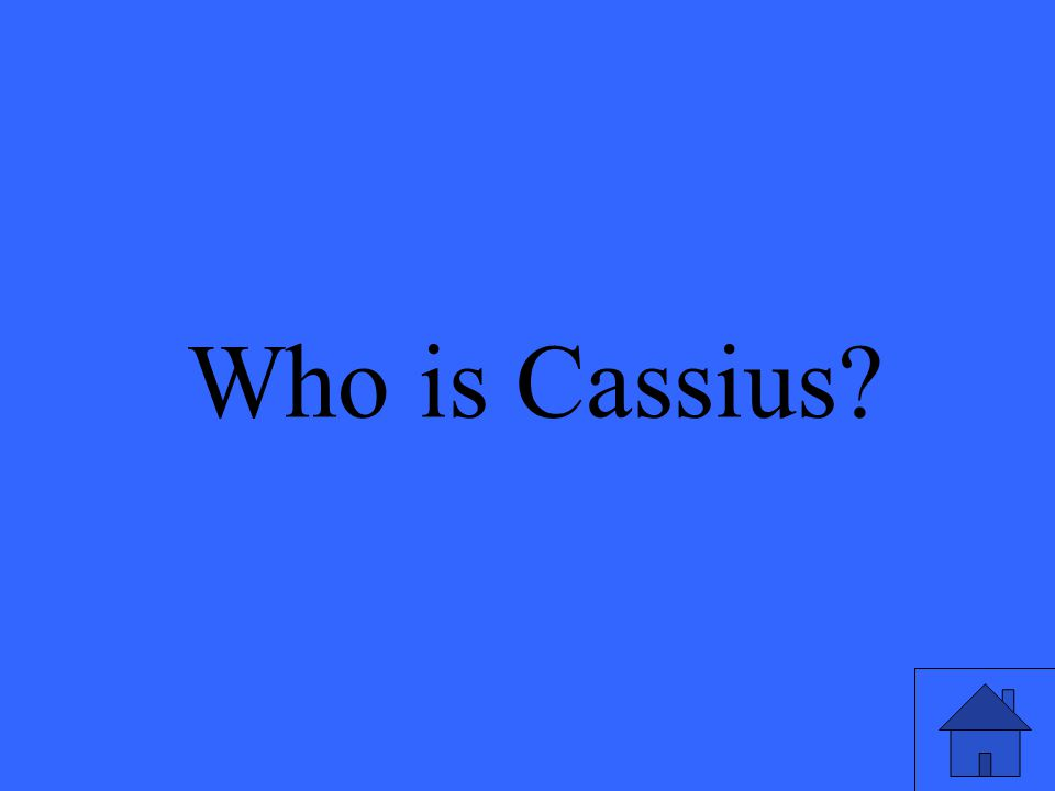 Who is Cassius?