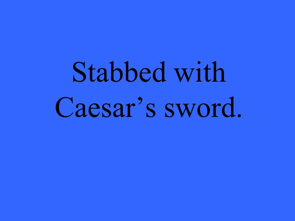 Stabbed with Caesar's sword.