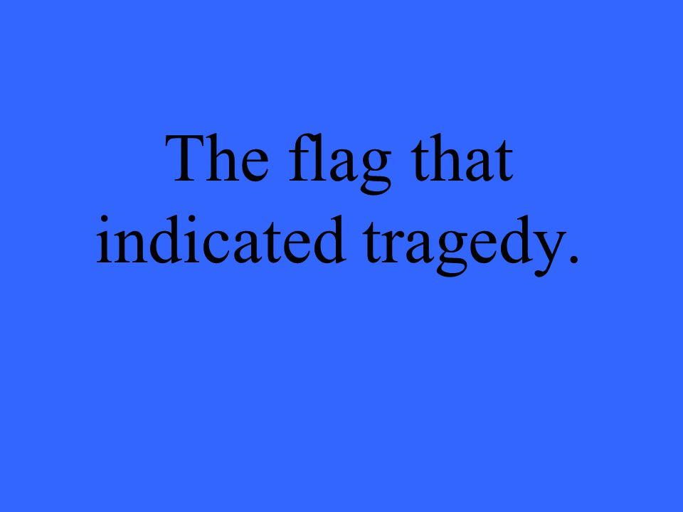 The flag that indicated tragedy.