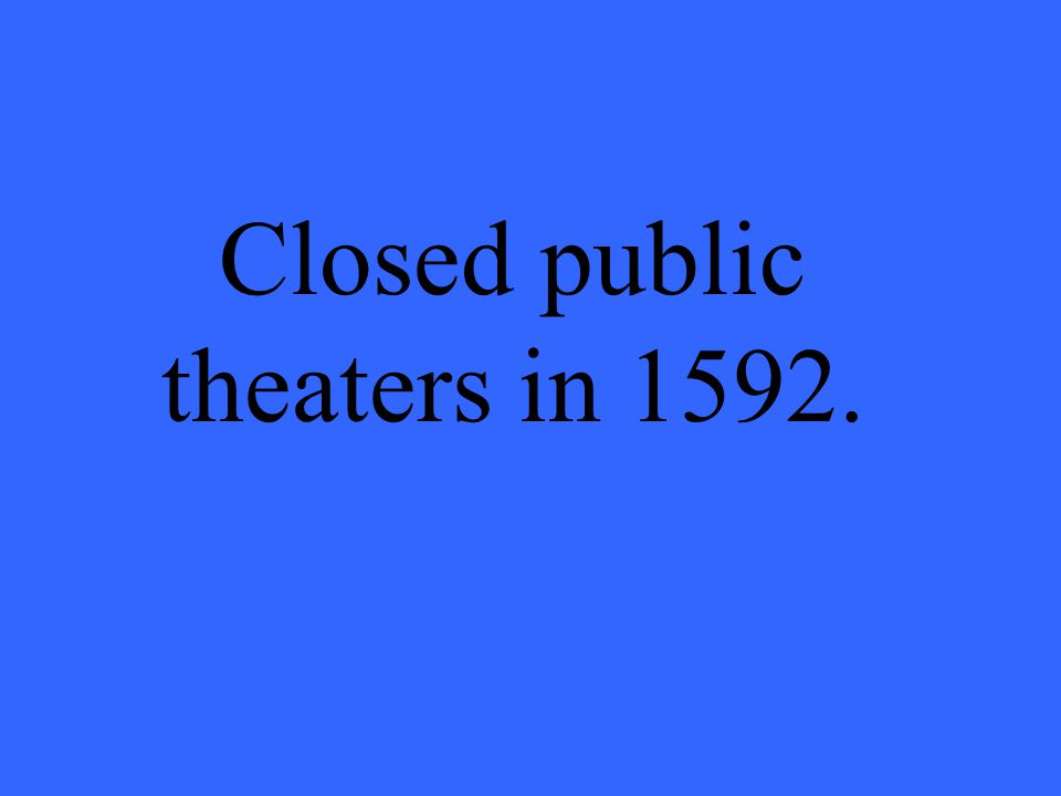 Closed public theaters in 1592.