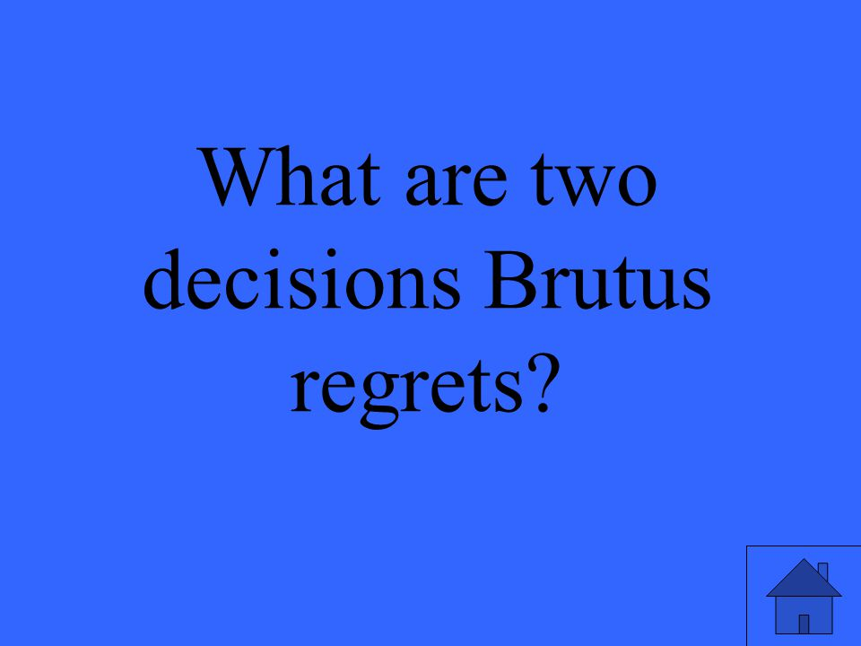 What are two decisions Brutus regrets