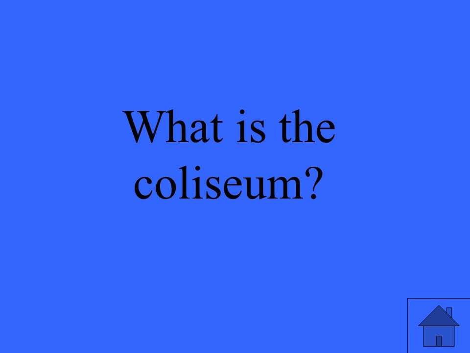 What is the coliseum