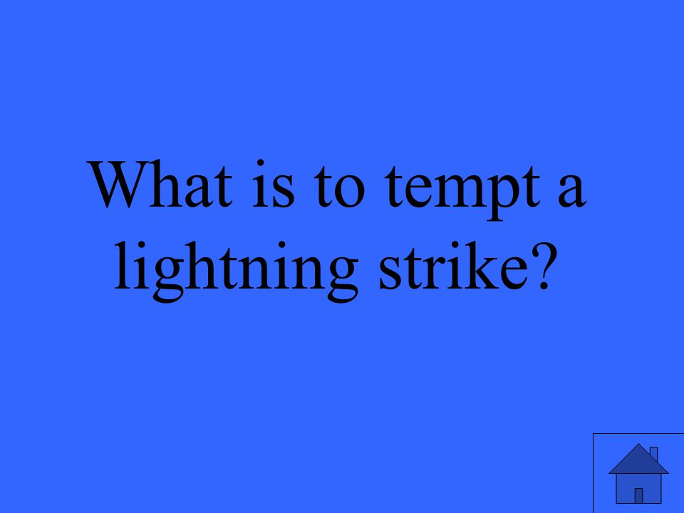 What is to tempt a lightning strike?