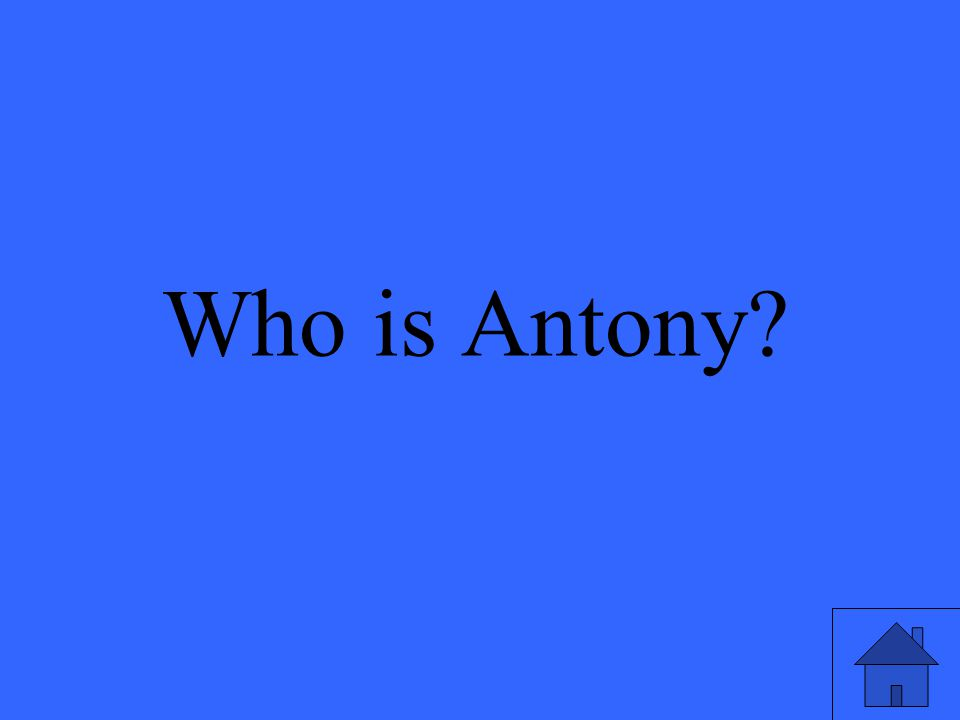Who is Antony?