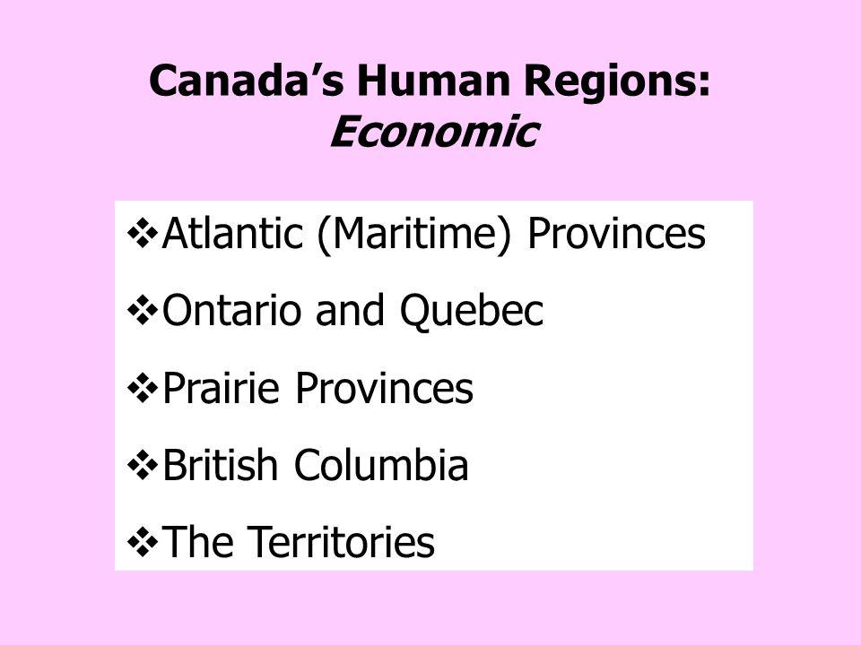Canada's Human Regions: Political PROVINCESTERRITORIES Nova ScotiaYukon Territory Prince Edward IslandNorthwest Territories New BrunswickNunavut Newfo